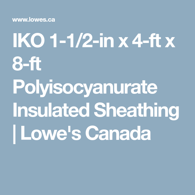 Iko 1 1 2 In X 4 Ft X 8 Ft Polyisocyanurate Insulated Sheathing Lowe S Canada Sheathing Insulated Foam Insulation Board