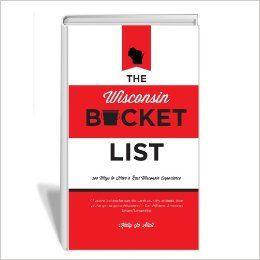 The Wisconsin Bucket List - 100 Ways to Have a Real Wisconsin Experience: Kelly Jo Stull: 9781628470284: Amazon.com: Books