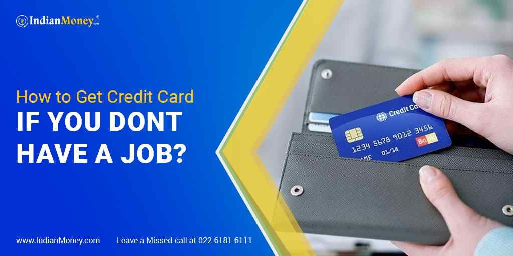 How To Get Credit Card If You Don T Have A Job How To Get Credit