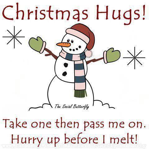 Christmas Hugs Take One Then Pass Me On.Hurry Up Before I Melt! Hugs  Christmas Merry Christmas Snowman Christmas Quote Christmas Poem Christmas  Greeting ...