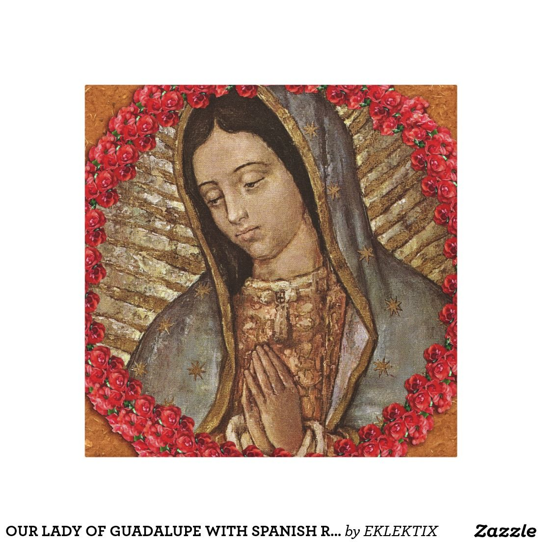 Our lady of guadalupe with spanish roses canvas print stuff to buy