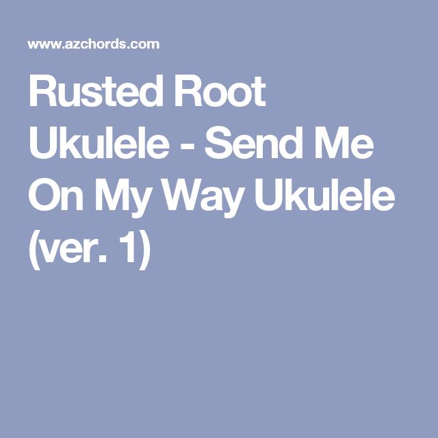 Rusted Root Ukulele Send Me On My Way Ukulele Ver 1 Uke