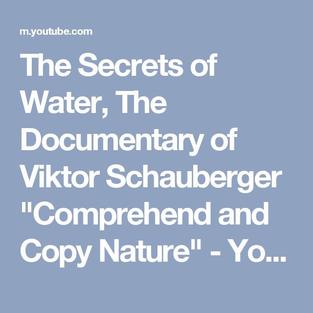 """The Secrets of Water, The Documentary of Viktor Schauberger """"Comprehend and Copy Nature"""" - YouTube"""