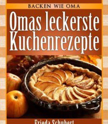 Omas Kuchen Rezepte Mit Bild kuchen backen omas leckere kuchenrezepte pdf cookbooks