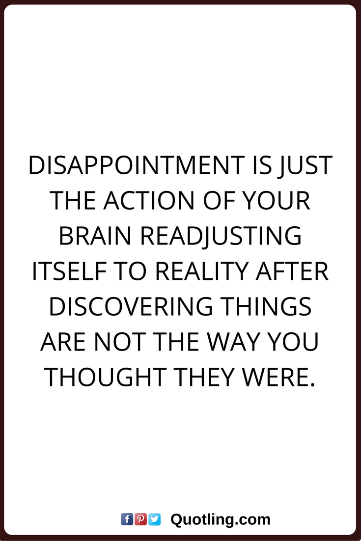 Disappointments Quotes Disappointment Is Just The Action Of Your