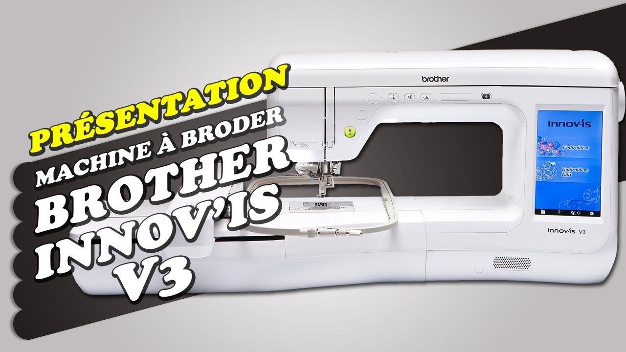 Présentation Machine à Broder Brother Innovis V3 | Brodeuses ...