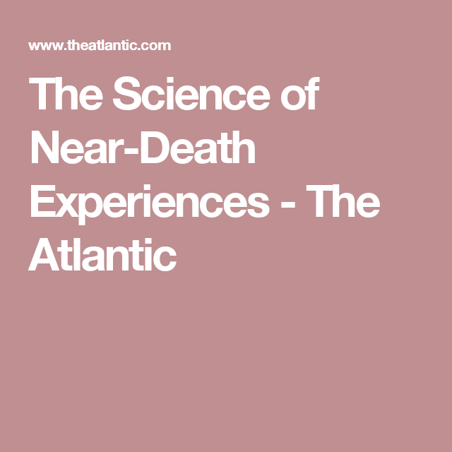 the science of neardeath experiences