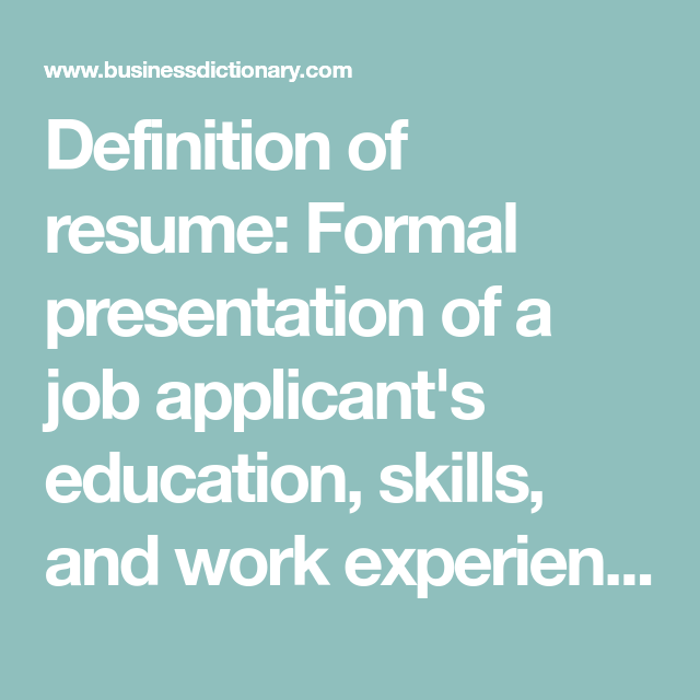 Definition Of Resume Formal Presentation Of A Job Applicant S Education Skills And Work Experience Resume Definitions Job Application