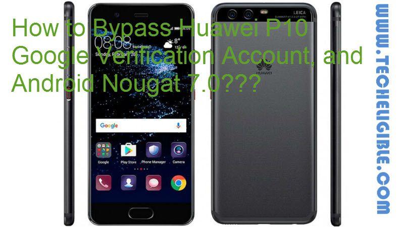 Bypass Huawei P10 FRP Lock: Bypass Huawei P10 Google Account