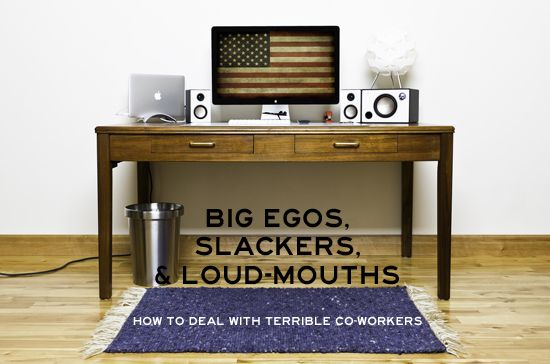 Big Egos Slackers And Loud Mouths How To Deal With Terrible Co Workers Office Desk Declutter Your Home Desk