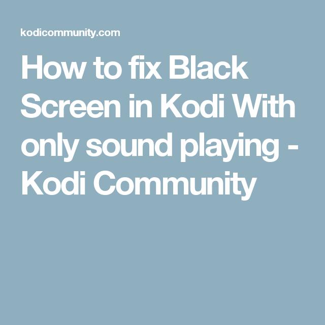 kodi troubleshooting black screen