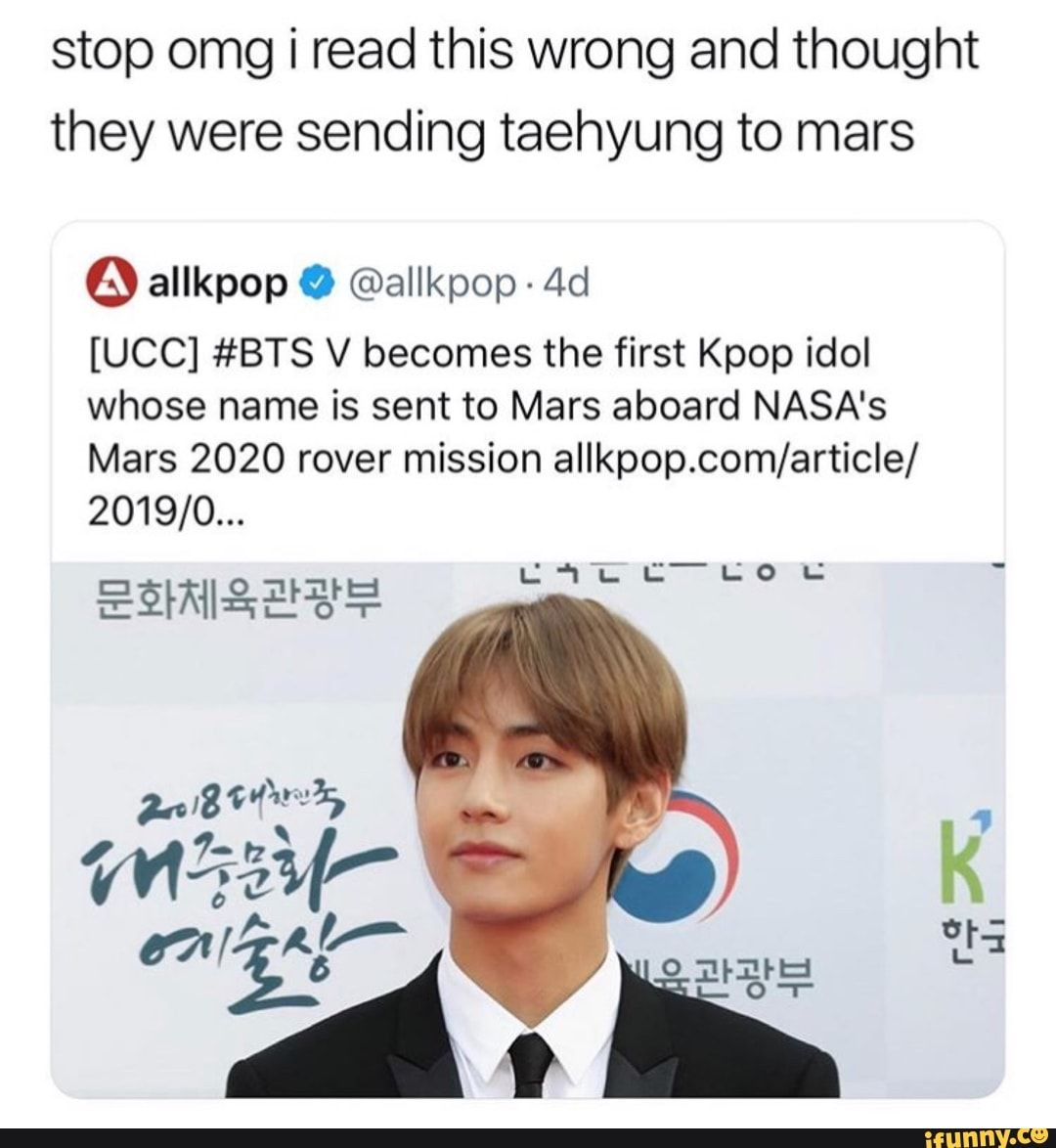 Stop Omg I Read This Wrong And Thought They Were Sending Taehyung To Mars Allkpop