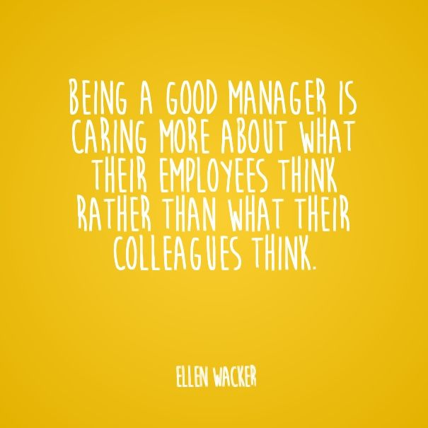Being A Good Manager Is Caring More About What Their Employees Think Rather Than What Their Colleagues Leadership Inspiration Team Quotes Personal Improvement