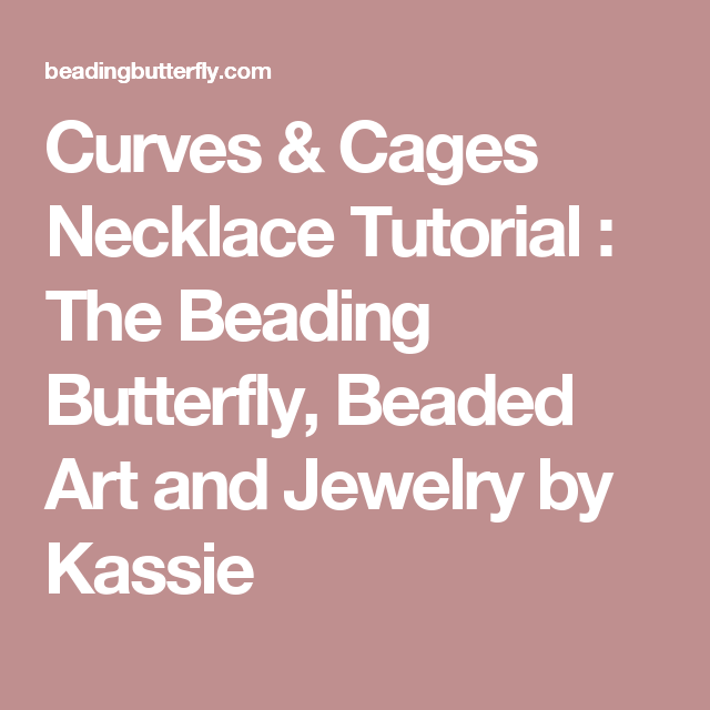 Curves & Cages Necklace Tutorial : The Beading Butterfly, Beaded Art and Jewelry by Kassie