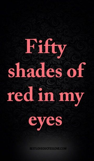 Fifty Shades Of Red In My Eyes Awesome Quotes Pinterest