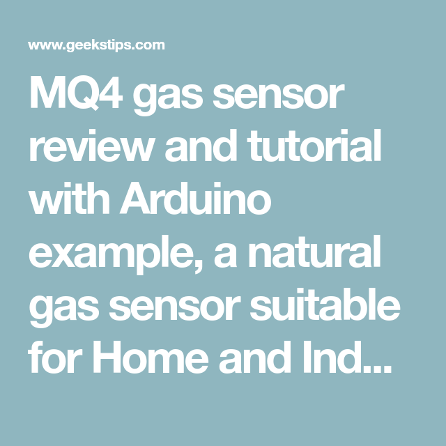 Mq4 Gas Sensor Review And Tutorial With Arduino Example A Natural Gas Sensor Suitable For Home And Industrial Useful For Gas Leakage Detect Sensor Arduino Gas