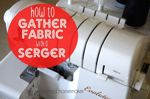 Gathering with a Serger - How to Gather Fabric with a Serger - (I pinned it in case I ever try to use my Serger again - I'm for anything that is faster, easier, and/or more effective)