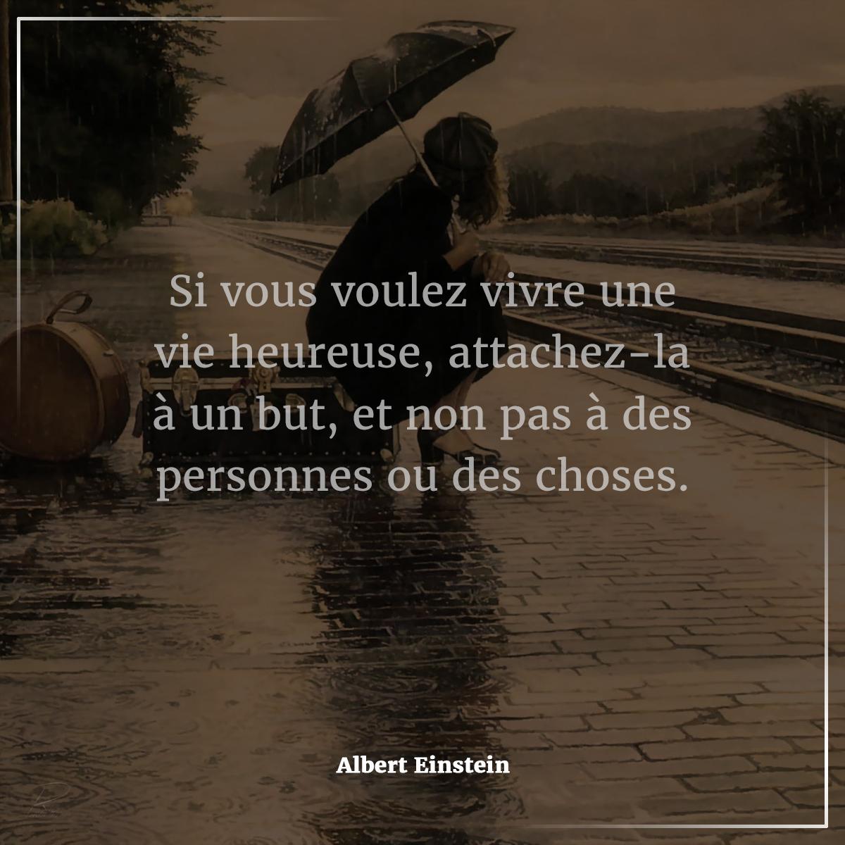 Citation Du Jour Attitude Pensee Positive Si Vous Voulez Vivre Une Vie Heureuse Attachez La A Un But Et Non Pa Une Vie Heureuse Einstein Je Te Veux