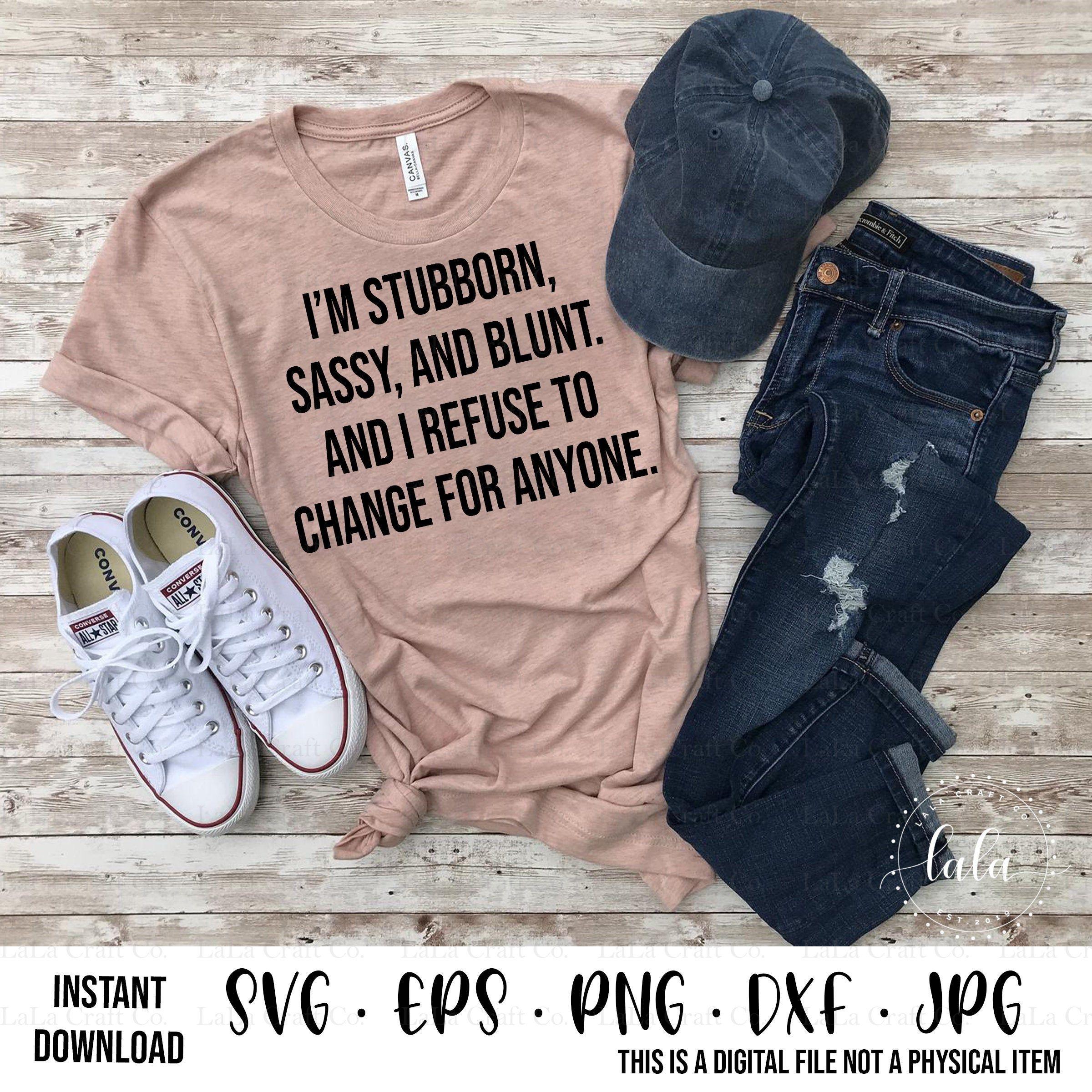 Stubborn Sassy and Blunt Refuse To Change SVG-Digital | Etsy