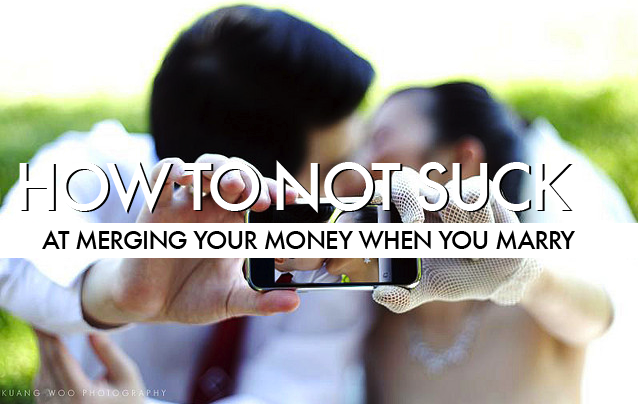 How To Not Suck… At Merging Your Money When You Marry – Consumerist