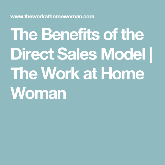 The Benefits of the Direct Sales Model   The Work at Home Woman