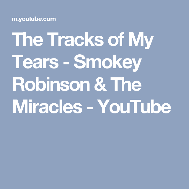 The Tracks Of My Tears Smokey Robinson The Miracles Youtube