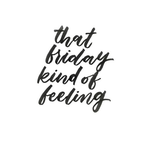 That Friday Kind Of Feeling Friday Quotes Good Feeling Quotes Its Friday Quotes Good Friday Quotes Good Friday Quotes Jesus