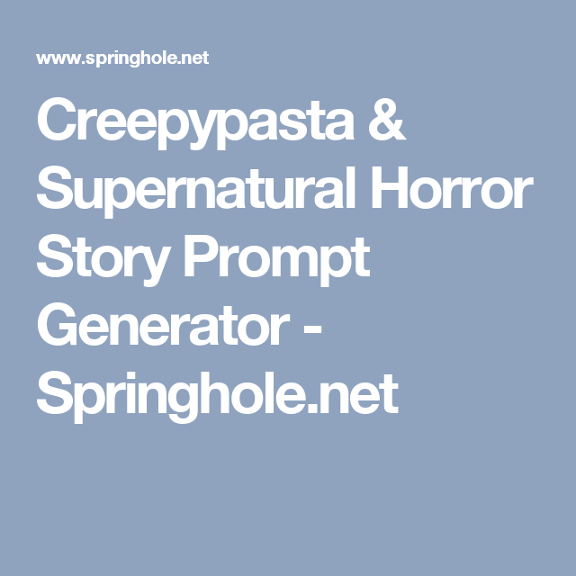 Creepypasta & Supernatural Horror Story Prompt Generator ...
