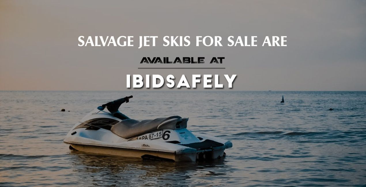 Salvage Jet Skis For Sale Are Available At Ibidsafely Ibidsafely