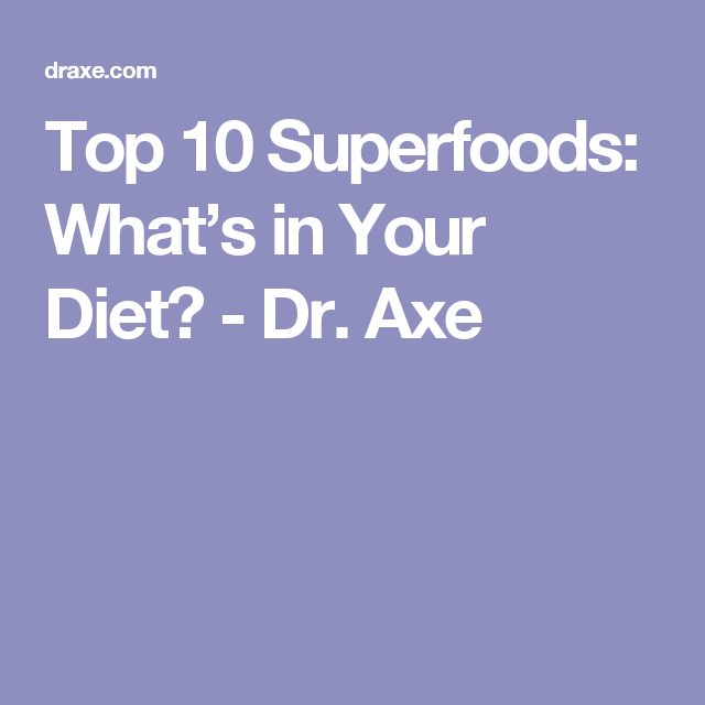 Top 10 Superfoods: What's in Your Diet? - Dr. Axe