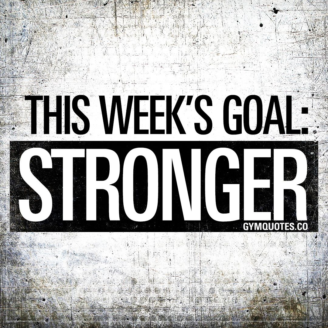 Monday Gym Motivation Quotes: This Week's Goal: STRONGER