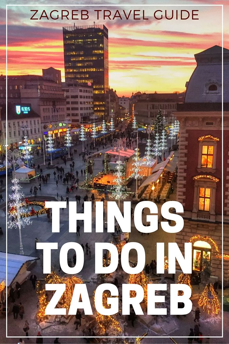 21 Things To Do In Zagreb Best Attractions Activities And Day Trips Zagreb Croatia Travel Croatia