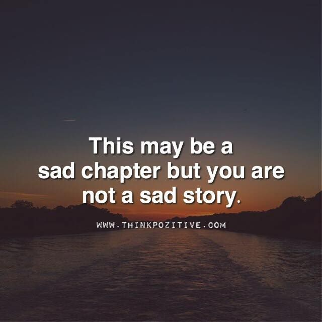 Postive Quotes Positive Quotes  This Maybe A Sad Chapter But You Are Not A Sad .