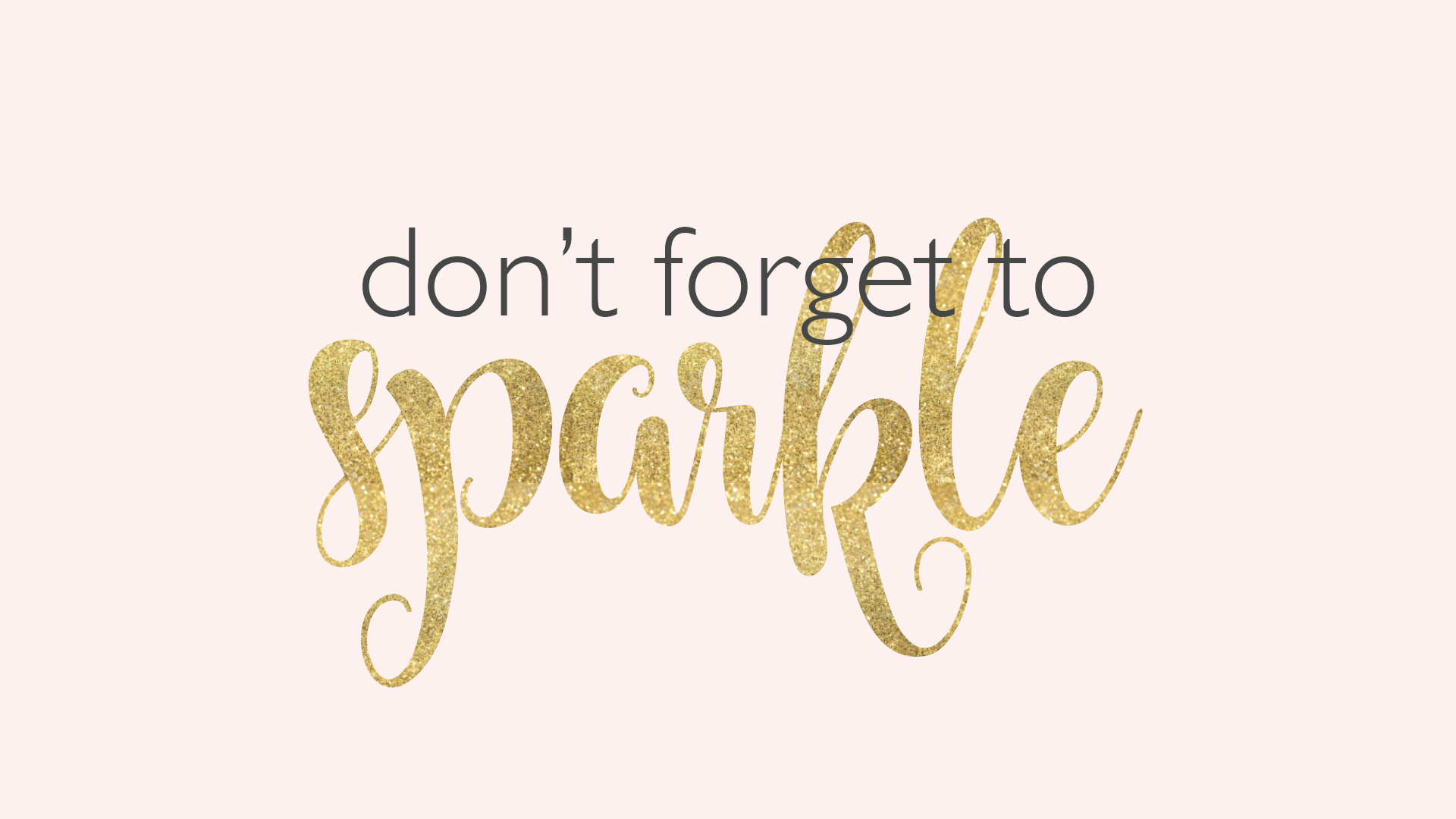 Don T Forget To Sparkle Motivational Quote For Desktop