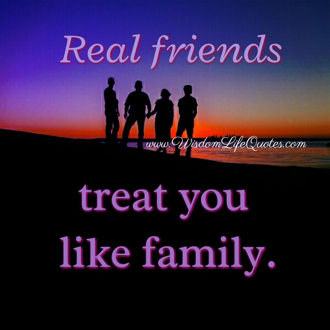 Real Friends Treat You Like Family Real Friends Life Quotes Friends Quotes