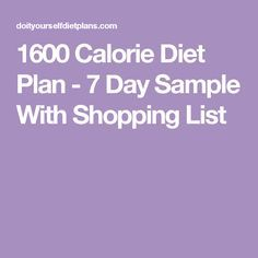 1600 Calorie Diet Plan - 7 Day Sample With Shopping List                                                                                                                                                                                 More