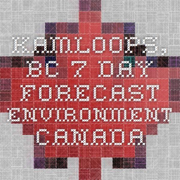Kamloops Bc 7 Day Forecast Environment Canada 7 Day Forecast Kamloops Forecast