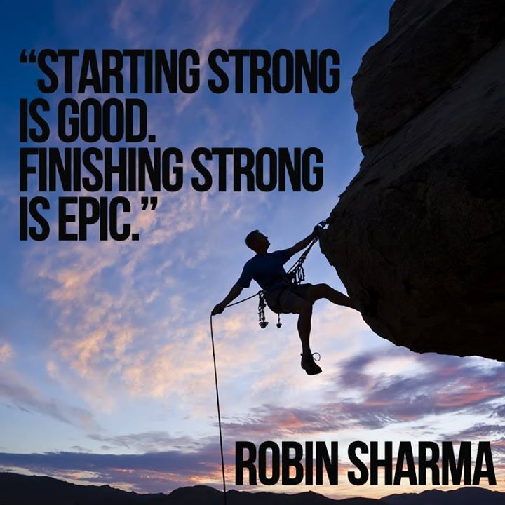 Starting Strong Is Good. Finishing Strong Is Epic. Robin