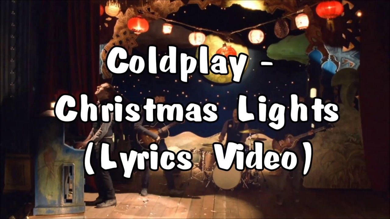 coldplay christmas lights lyrics video lyrics christmas night another fight tears we cried a flood got all kinds of poison in of poison in my