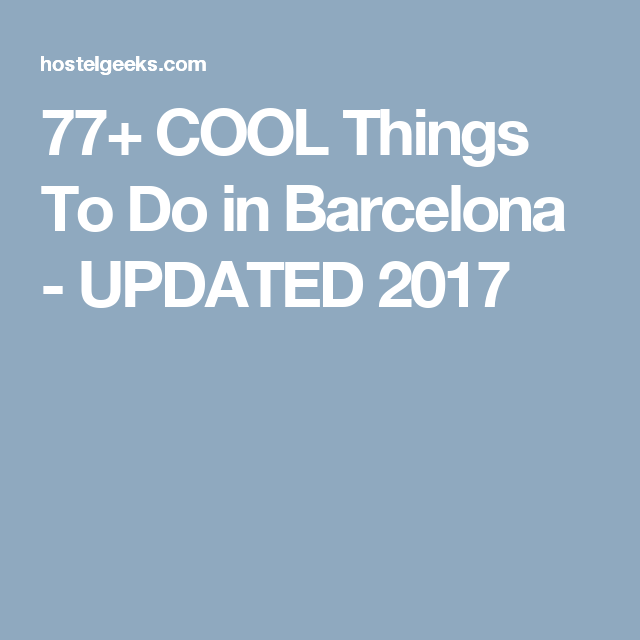 77+ COOL Things To Do in Barcelona - UPDATED 2017