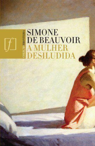 A mulher desiludida por Simone de Beauvoir, = Esta obra contém contos curtos que procuram expressar a fragilidade da mulher moderna - do envelhecimento até a solidão, culminando na indiferença do ser amado.