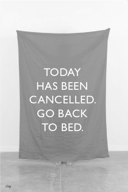 today has been cancelled go back to bed, words, quotes