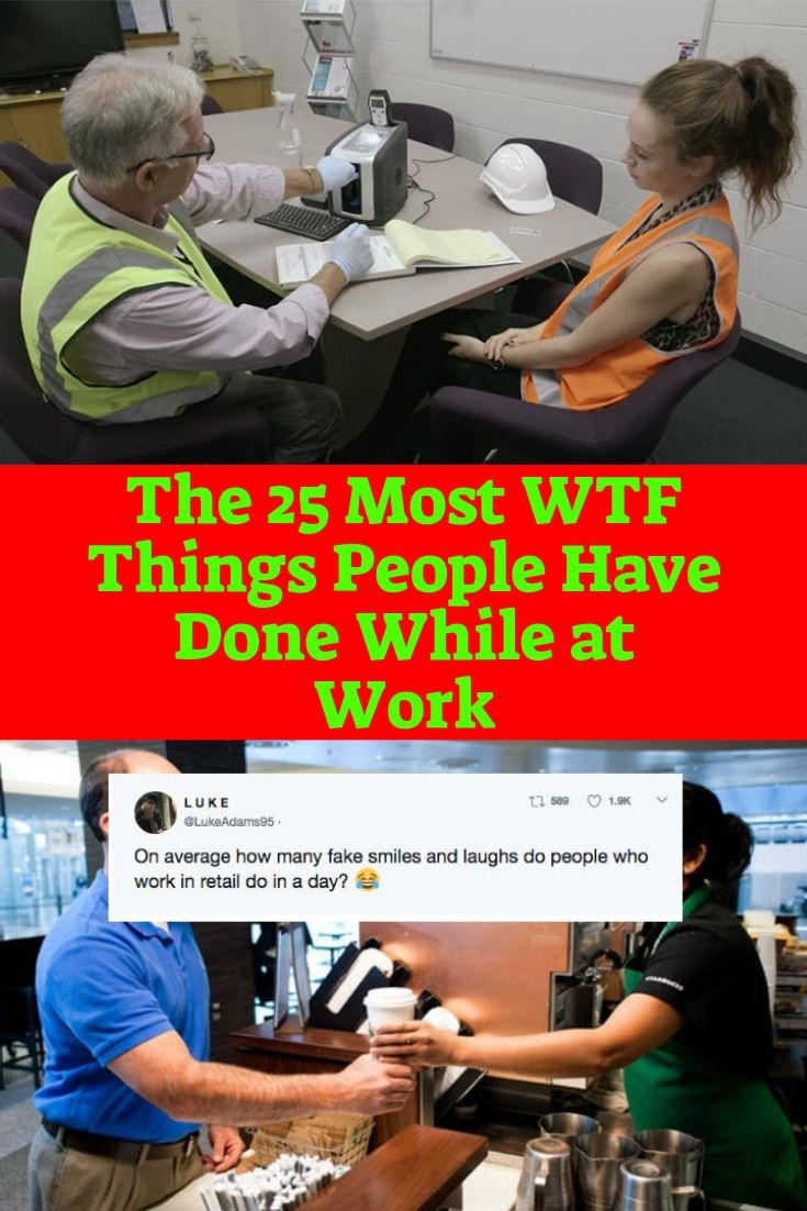 The 25 Most WTF Things People Have Done While at Work
