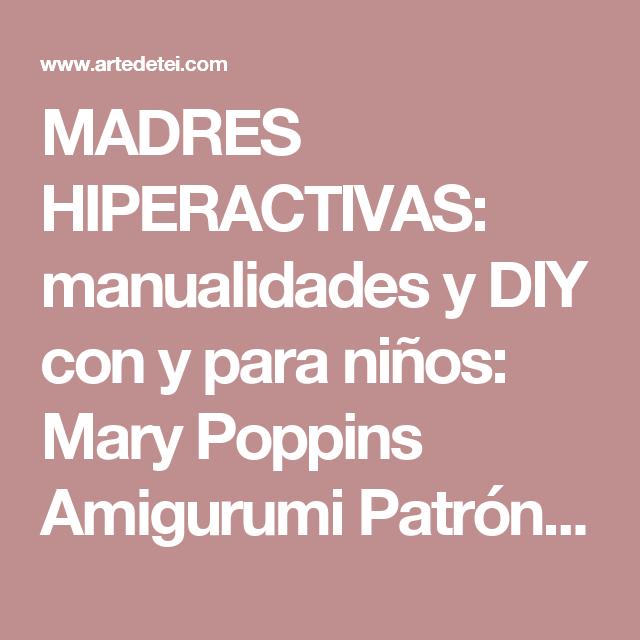 MADRES HIPERACTIVAS: manualidades y DIY con y para niños: Mary Poppins Amigurumi Patrón Gratis I, Muñeca