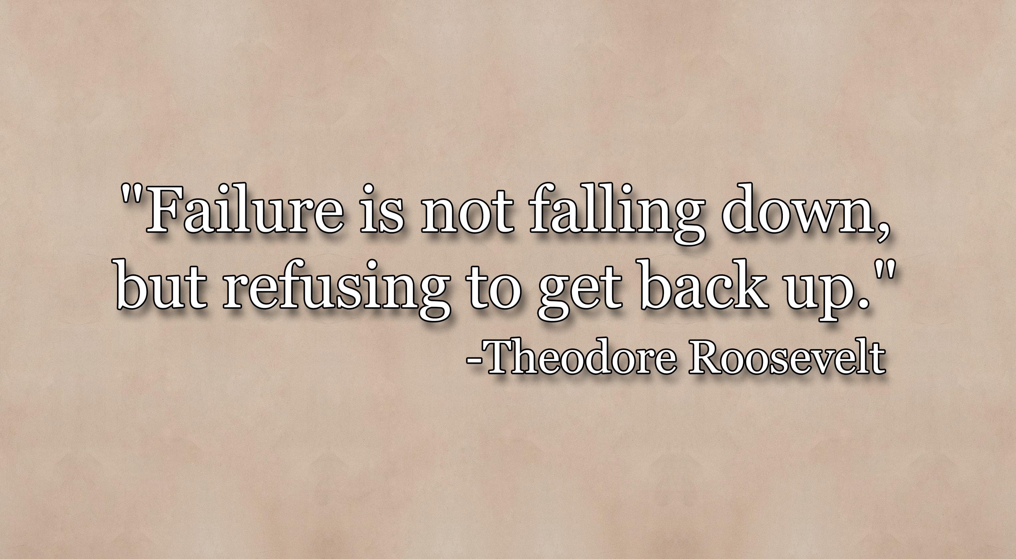 Failure Is Not Falling Down But Refusing To Get Back Up Theodore Roosevelt Failure Roosevelt Motiva Inspirational Quotes Motivational Quotes Motivation