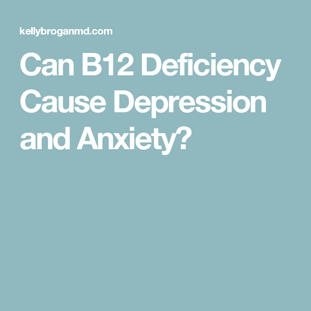 Can B12 Deficiency Cause Depression and Anxiety?