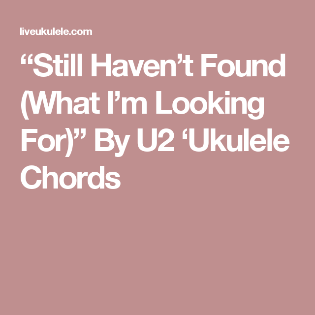 "Still Haven\'t Found (What I\'m Looking For)"" By U2 \'Ukulele Chords ..."