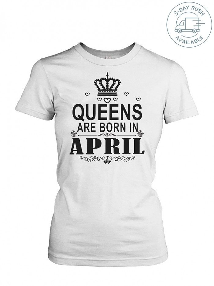 551aa627 QUEEN ARE BORN IN April Teezily Shirts TeeChip Shirts, Ladies Tee, Guys