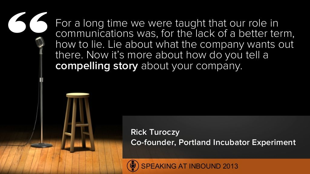 Now its more about how do you tell a compelling story about your company.