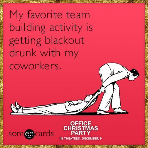 My favorite team building activity is getting blackout drunk with ...